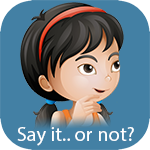 "The ""Say It... Or Not?"" social skills app helps kids figure out what to say... and what not to say in awkward or challenging social situations."